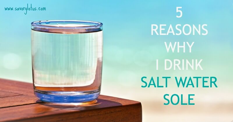 5-Reasons-Why-I-Drink-Salt-Water-Sole-savorylotus.com