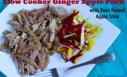 Slow Cooker Ginger Apple Pork (with Beet Fennel Apple Slaw)