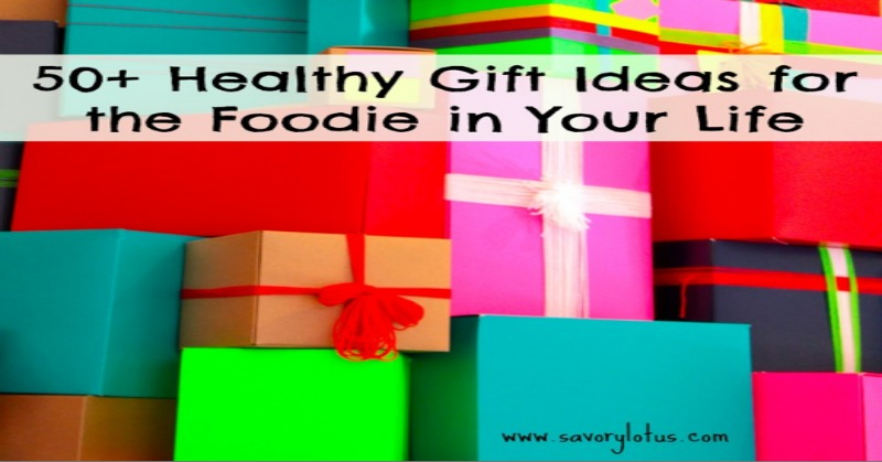 50+ Healthy Gift Ideas for the Foodie in YOur Life