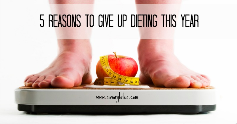 5 Reasons to Give Up Dieting This Year savorylotus.com