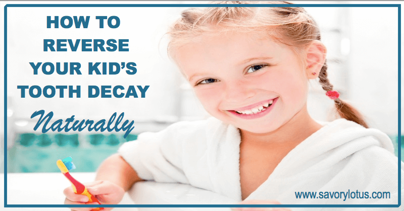 How-to-Reverse-Your-Kids-Tooth-Decay-Naturally-savorylotus.0011