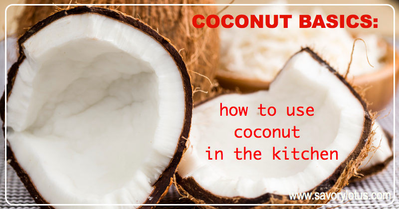 Coconut Basics- How to Use Coconut in the Kitchen | savorylotus.com