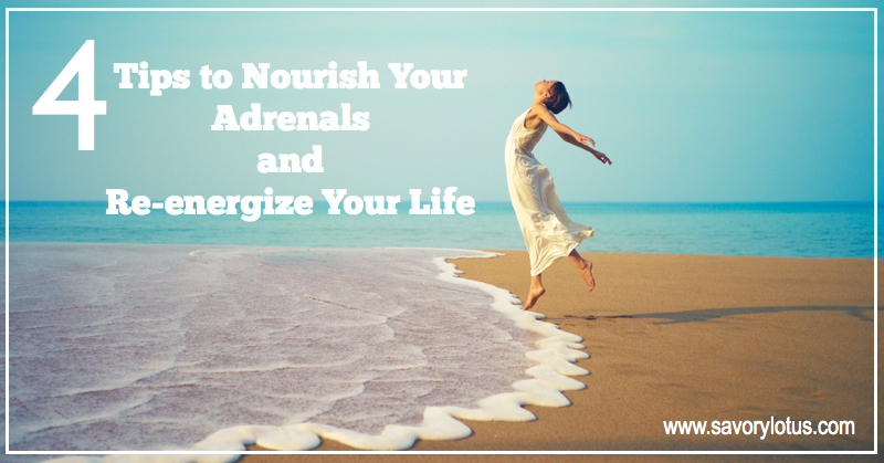 4 Tips to Nourish Your Adrenals and Re-energize Your Life | savorylotus.com
