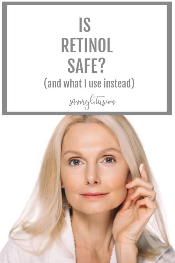 Is Retinol Safe? (and what I use instead) - www.savorylotus.com